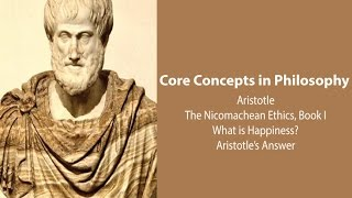 Philosophy Core Concepts: Aristotle, What is Happiness? (Nichomachean Ethics bk. 1)