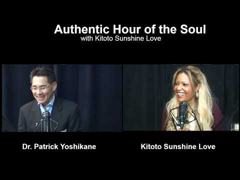 Dr. Patrick Yoshikane - Authentic Hour of the Soul with Kitoto Sunshine Love