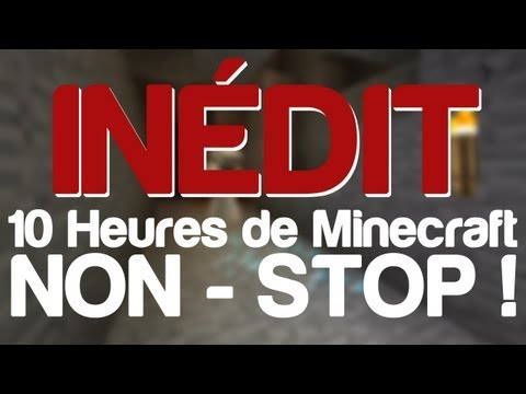 [Inédit] 10 heures d'aventure Minecraft non stop ! (Fr)