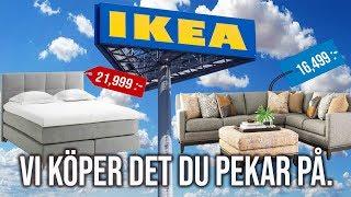 VI KÖPER DET DU PEKAR PÅ. IKEA-EDITION