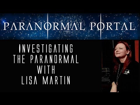 Investigating the Paranormal with Lisa Martin