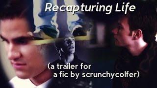"A Fan-Video Trailer for ScrunchyColfer's Klaine fanfiction story: ""Recapturing Life"""