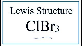 How to Draw the Lewis Dot Structure for ClBr3: Chlorine tribromide