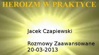 Rozmowy Zaawansowane - Heroizm w praktyce - 20.03.2013