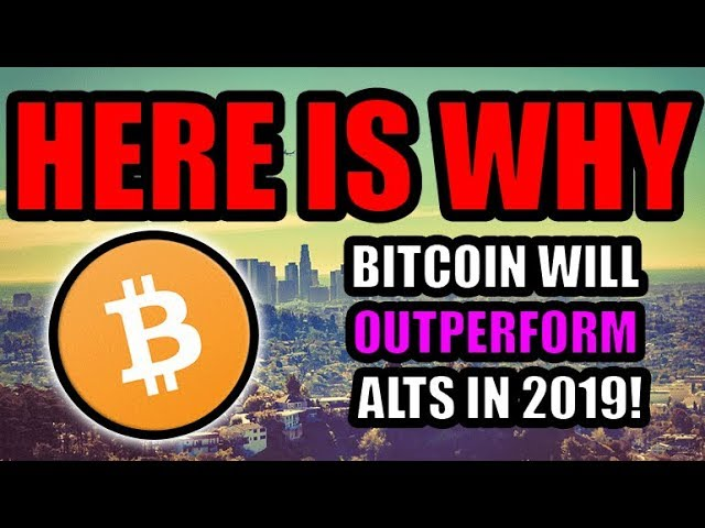 Bitcoin Will Outperform Almost Every Altcoin in 2019! Here Is Why! [Cryptocurrency Theory]
