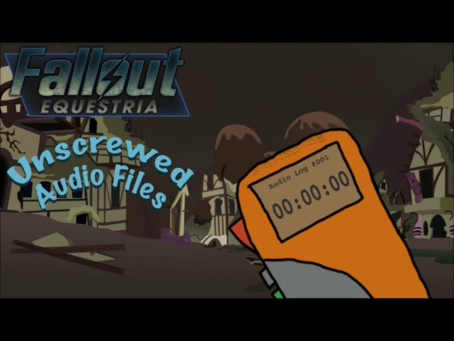 Fallout: Equestria - Unscrewed Audio Files - Epilogue:  210 Years Later - Who has Been Listening?