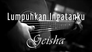 Lumpuhkan Ingatanku Geisha MP3