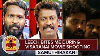Exclusive : Leech Bites me During Shooing : Samuthirakani speaks about 'Visaranai' Movie