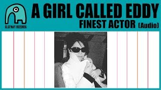 A GIRL CALLED EDDY - Finest Actor [Audio] YouTube Videos