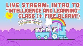 """Live Stream #87.1: Intro to """"Intelligence and Learning"""" Class (+ Fire Alarm!) - Part 1"""