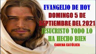 EVANGELIO DE HOY DOMINGO 5 DE SEPTIEMBRE DEL 2021 JESUCRISTO TODO LO HA HECHO BIENCADENA CATÓLICA