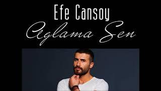 Efe Cansoy - Aglama Sen