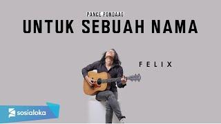 UNTUK SEBUAH NAMA - PANCE PONDAAG | FELIX IRWAN