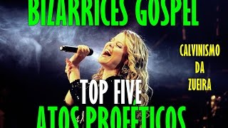 BIZARRICES GOSPEL | TOP FIVE ATOS PROFÉTICOS BIZARROS