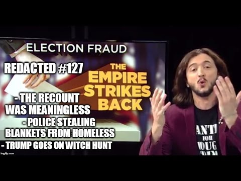 [127] Breaking Election Fraud Info, Police Take Blankets From Homeless, Trump's Climate Witch Hunt
