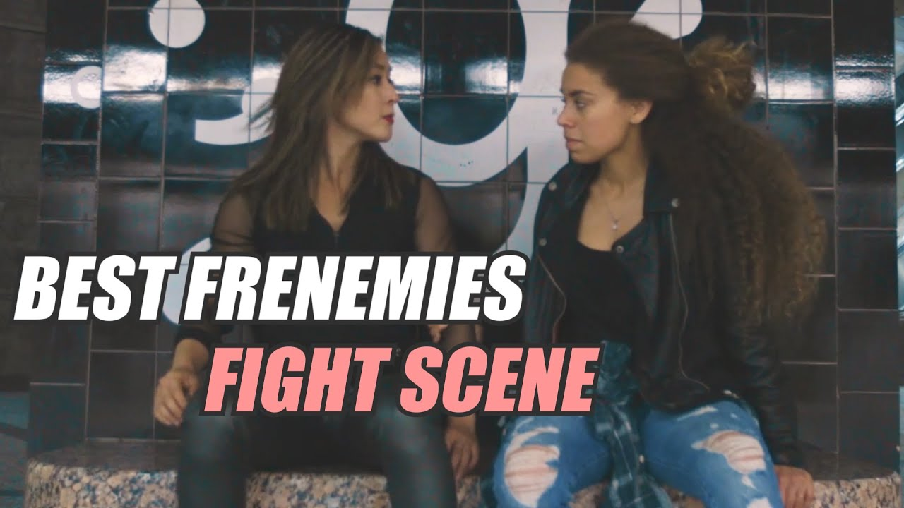 BEST FRENEMIES - FIGHT SCENE