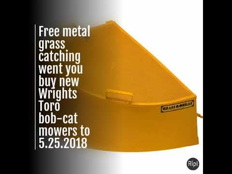 Free metal grass catching went you buy new Wrights Toro bob-cat mowers to 5.25.2018