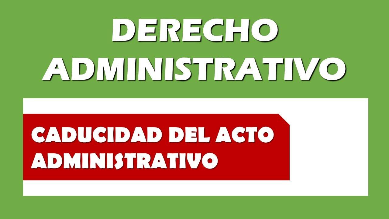 Caducidad del Acto Administrativo