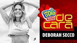 Deborah Secco De Cara na FM O Dia