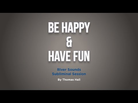 Be Happy & Have Fun - River Sounds Subliminal Session - By Thomas Hall