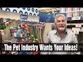 The Pet Industry is Looking For Your Ideas