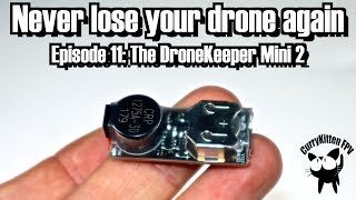 Never lose your drone again - Episode 11: The DroneKeeper Mini 2