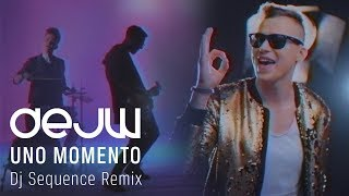 DEJW - Uno Momento (DJ Sequence Remix)