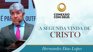 CONEXÃO COM DEUS | A segunda vinda de Cristo | Pr Hernandes Dias Lopes
