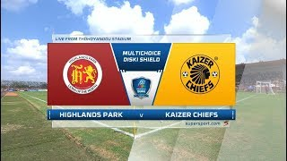 MultiChoice Diski Shield | Highlands Park vs Kaizer Chiefs