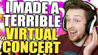 I made a terrible virtual concert