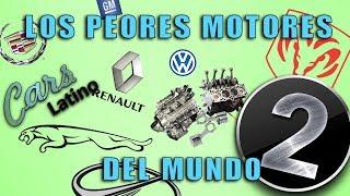 Los 7 Peores Motores del Mundo (Parte 2) *CarsLatino*