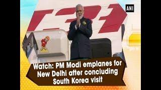 Watch: PM Modi emplanes for New Delhi after concluding South Korea visit