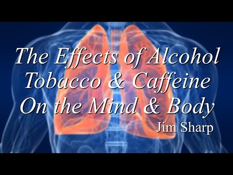 "Sunday Afternoon: ""The Effects of Alcohol, tobacco and Caffeine on the Mind and Body"""