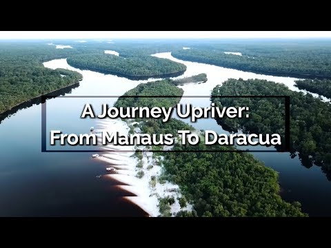 Into The Amazon - A Journey Upriver: From Manaus To Daracua - Episode 6