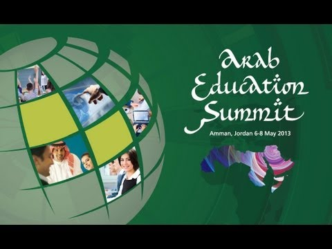 Highlights from The Arab Education Summit, 6-8 May 2013, Amman, Jordan