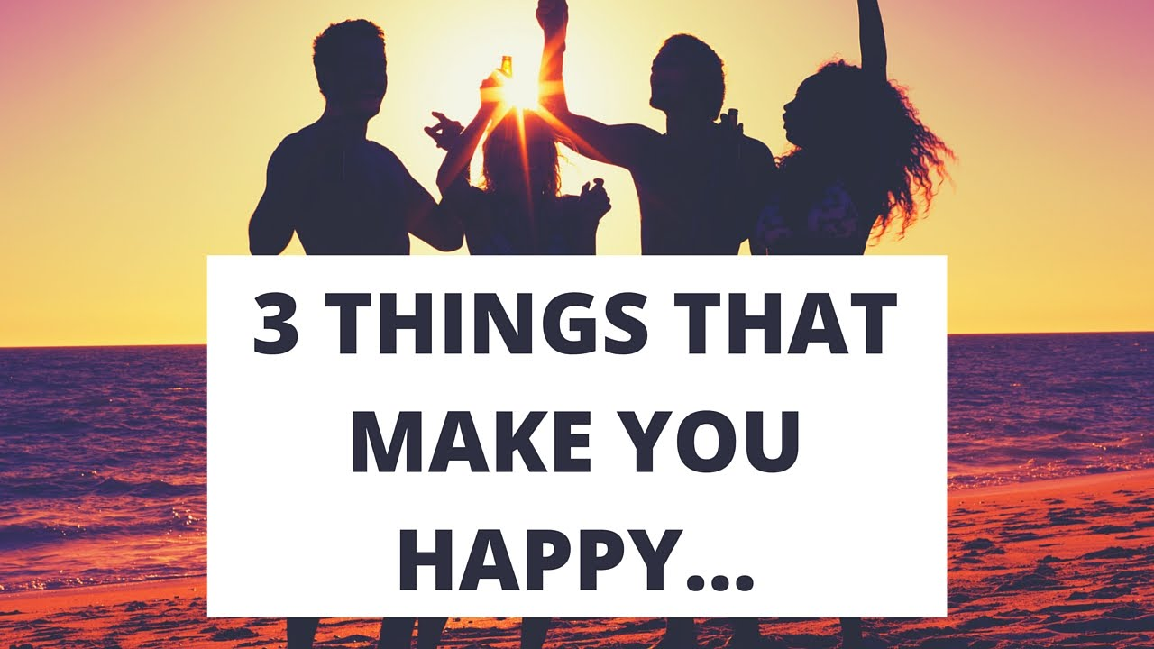 What Will Make Me Happy? - 3 Things That Make You Happy... - YouTube
