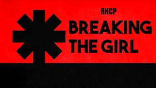 Red Hot Chili Peppers - Breaking The Girl (Lyrics)