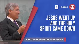 Jesus went up and the Holy Spirit came down | Pr. Hernandes Dias Lopes