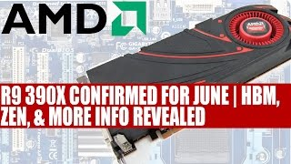 AMD Officially Confirms R9 390X In June |  HBM | ZEN & 40% More Instructions Per Clock