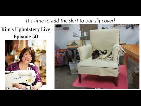 Kim's Upholstery Live Episode 50 Slipcovering