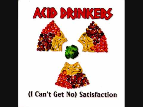 Acid Drinkers  I Cant Get No Satisfaction