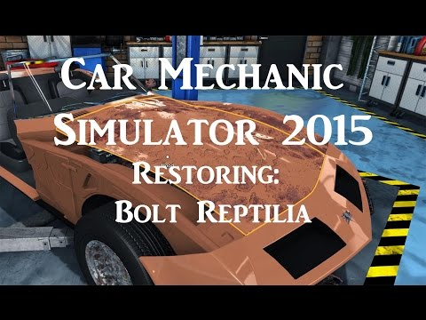 Let's Play Car Mechanic Simulator 2015 Part 4: Restoring the Bolt Reptilia