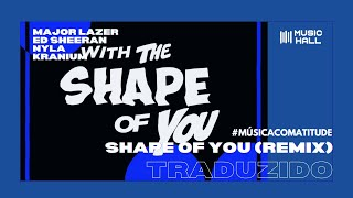 Major Lazer & Ed Sheeran feat. Nyla e Kranium - Shape of You (Remix) (Legendado/Tradução)