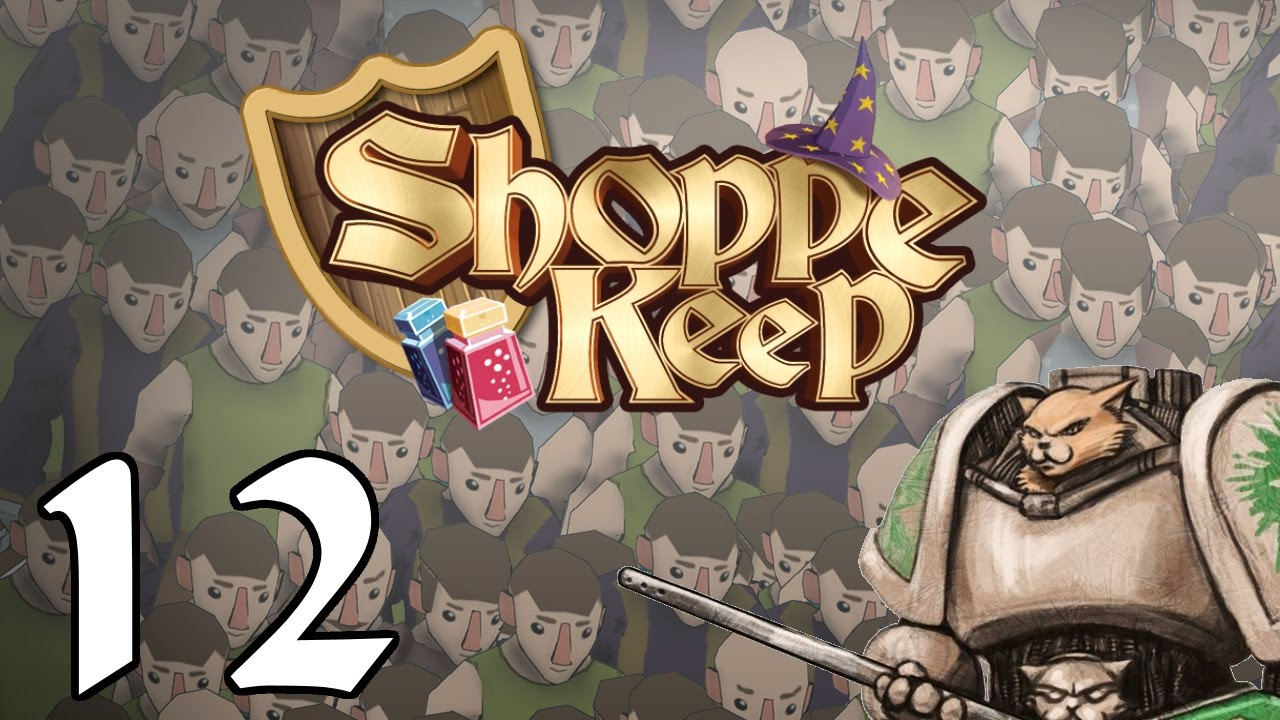 Shoppe Keep Gameplay / Let's Play (Updated) - D20 Blazin' / Mystikal - Part  12