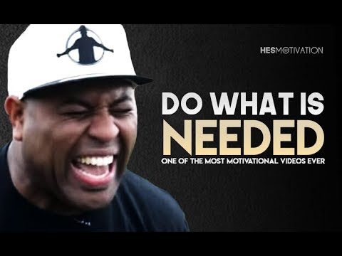 DO WHAT IS NEEDED - Powerful Motivational Video (ft. Eric Thomas)
