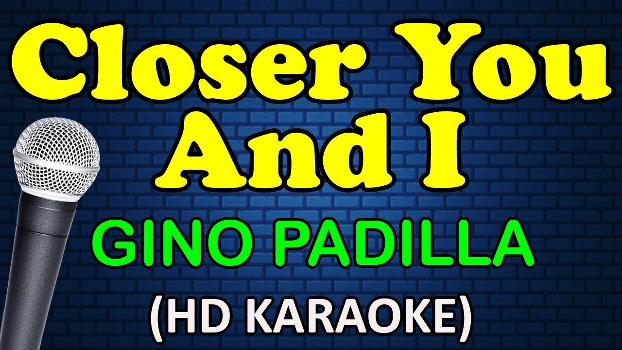 CLOSER YOU AND I - Gino Padilla (HD Karaoke)