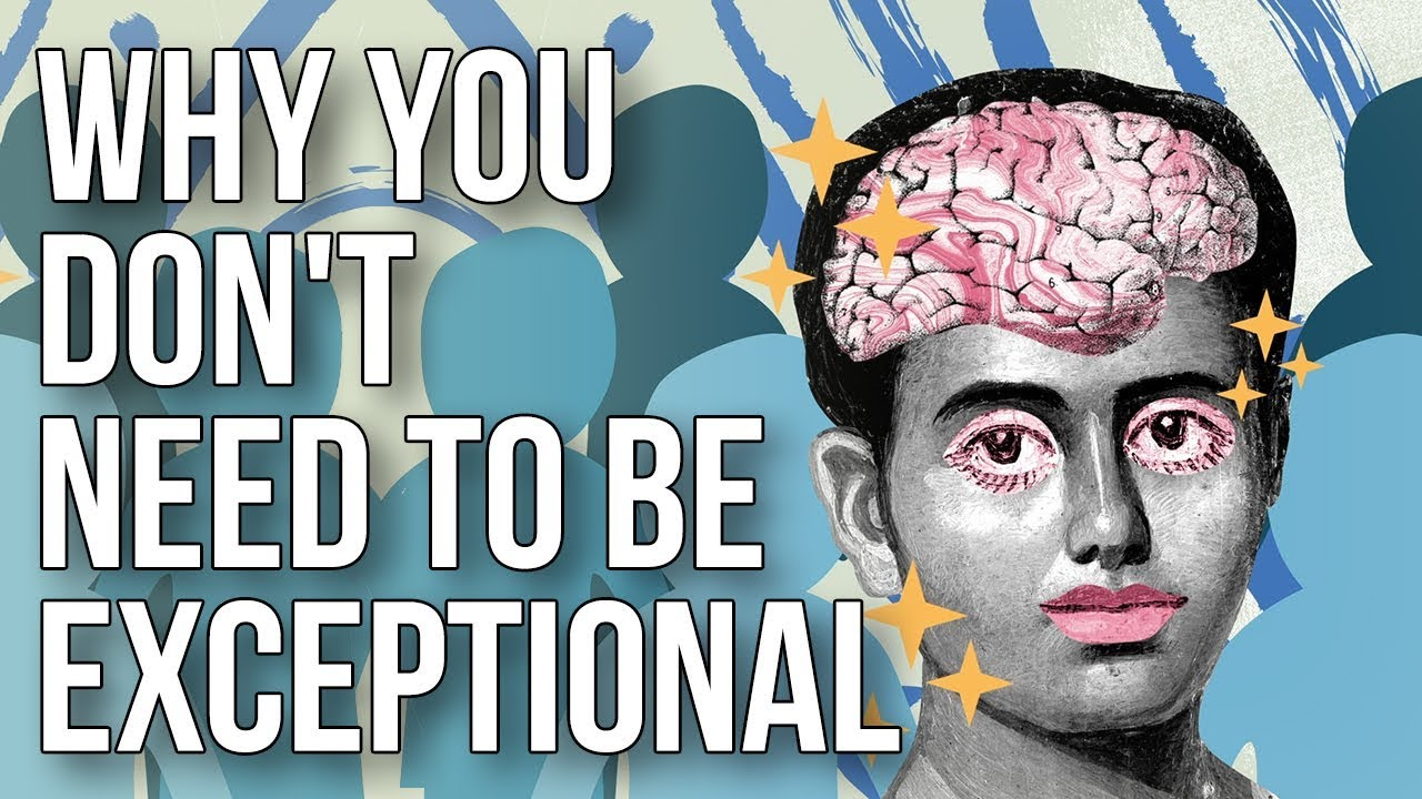 Why You Don't Need to Be Exceptional