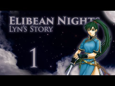 "Part 1: Let's Play Fire Emblem, Elibean Nights, Lyn's Story - ""Homecoming"""