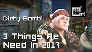 Dirty Bomb: 3 Things We Need in 2017