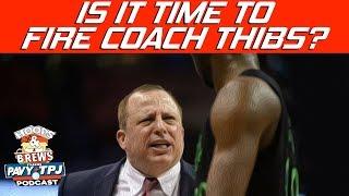 Should Tom Thubodeau Be Fired? | Hoops N Brews